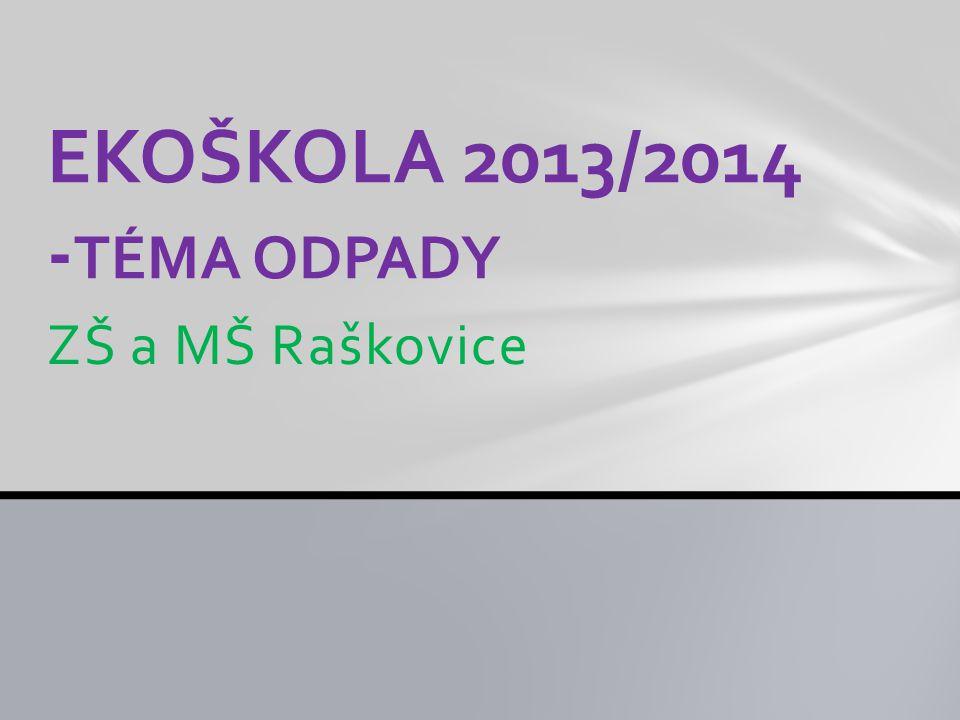 EKOŠKOLA 2013/2014 -TÉMA ODPADY