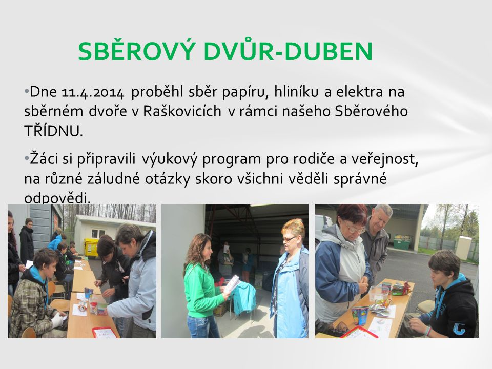 SBĚROVÝ DVŮR-DUBEN Dne 11.4.2014 proběhl sběr papíru, hliníku a elektra na sběrném dvoře v Raškovicích v rámci našeho Sběrového TŘÍDNU.