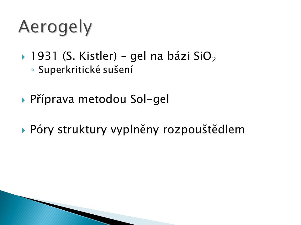 Aerogely 1931 (S. Kistler) – gel na bázi SiO2 Příprava metodou Sol-gel