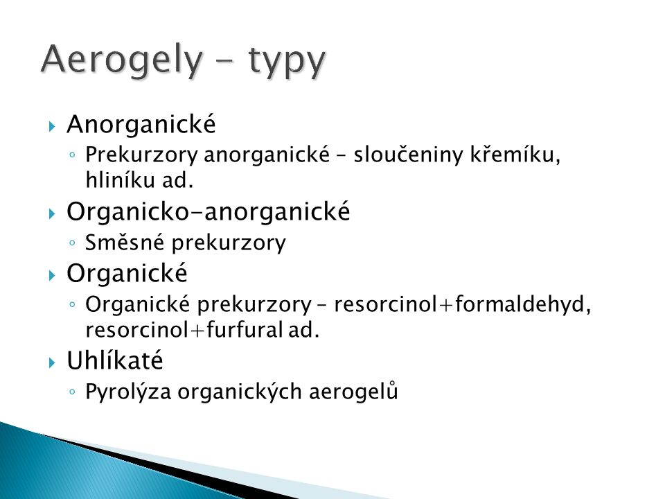 Aerogely - typy Anorganické Organicko-anorganické Organické Uhlíkaté