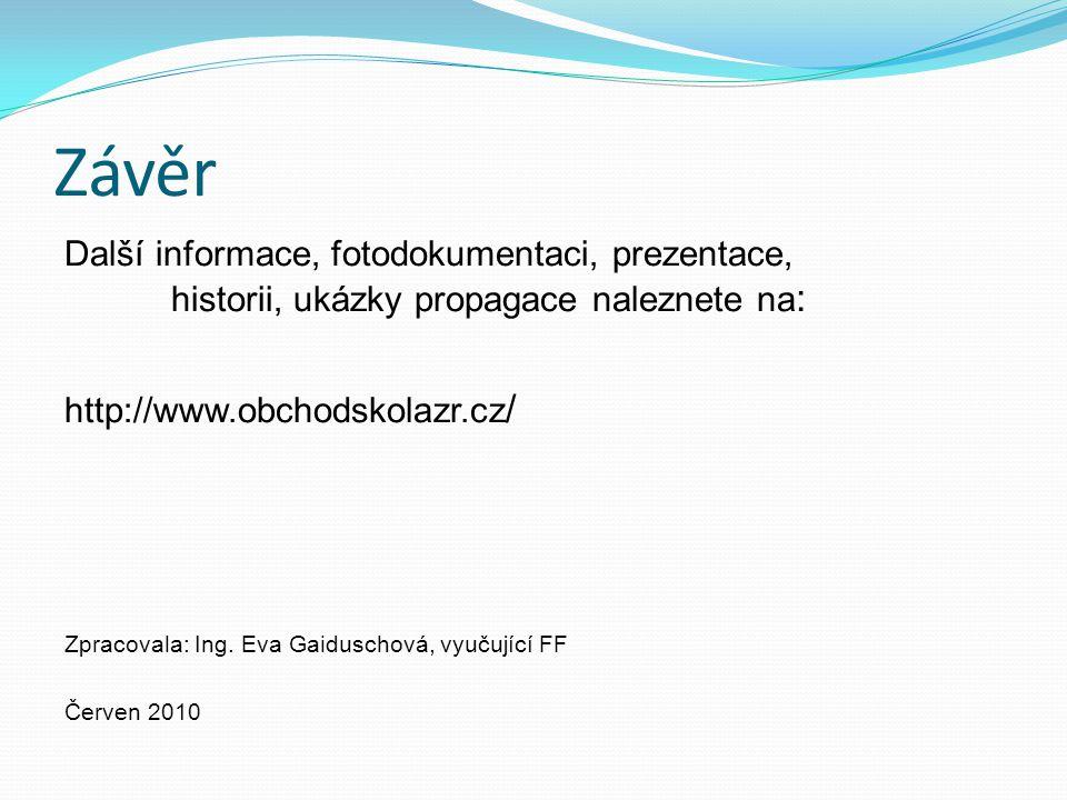 Závěr Další informace, fotodokumentaci, prezentace, historii, ukázky propagace naleznete na: http://www.obchodskolazr.cz/