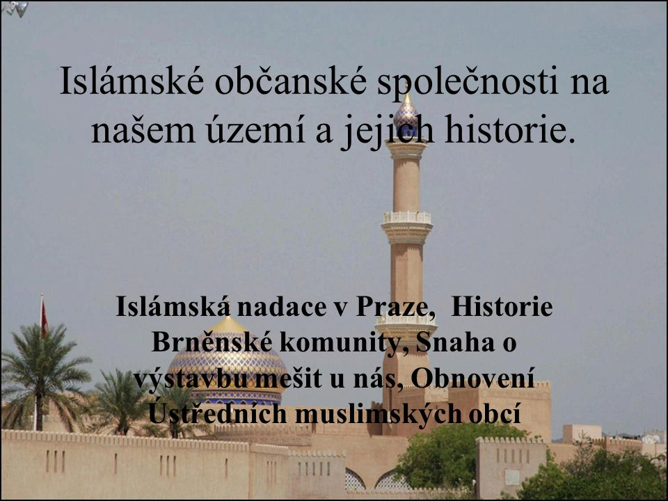 Islámské občanské společnosti na našem území a jejich historie.