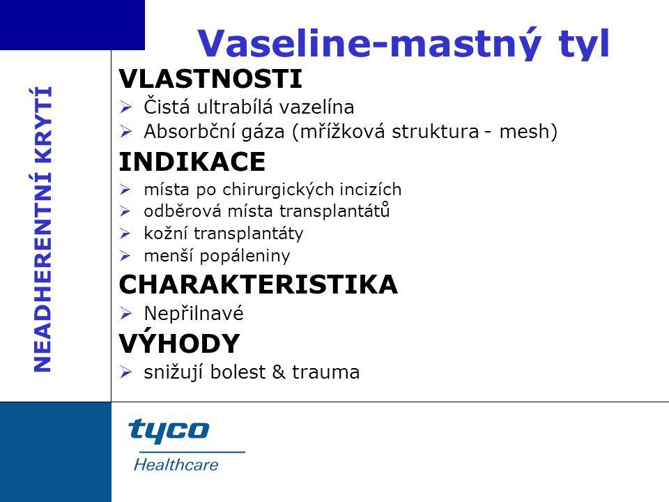 Vaseline-mastný tyl VLASTNOSTI INDIKACE CHARAKTERISTIKA VÝHODY