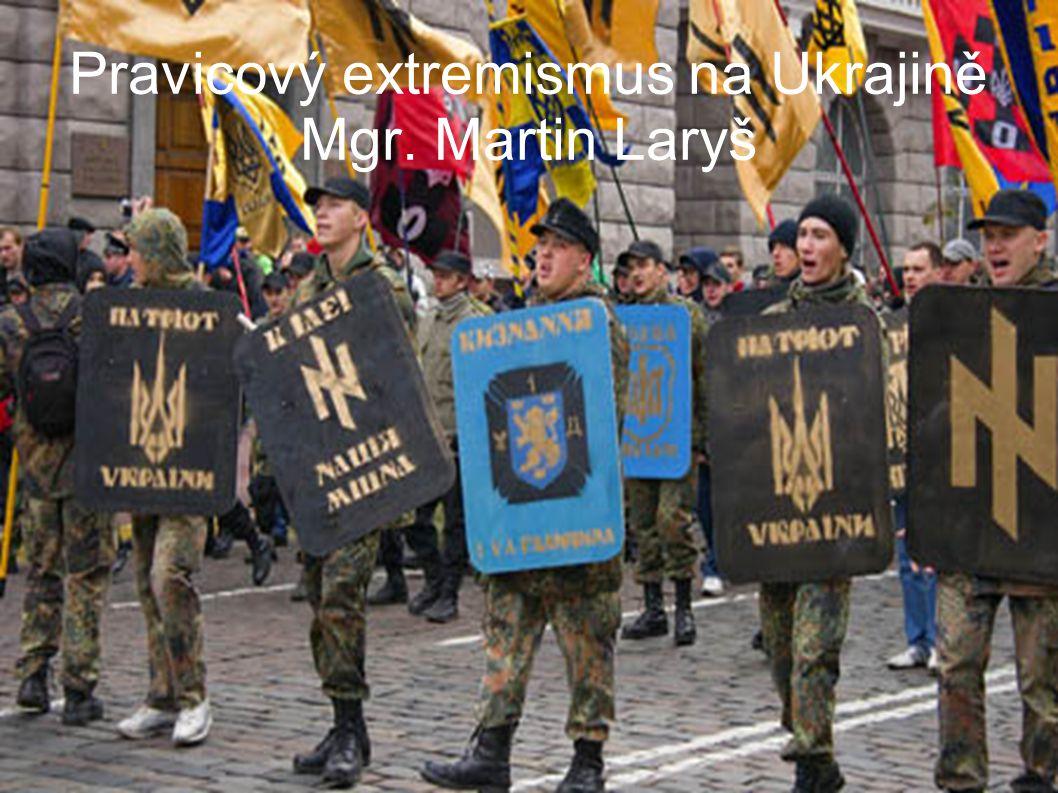 Pravicový extremismus na Ukrajině Mgr. Martin Laryš