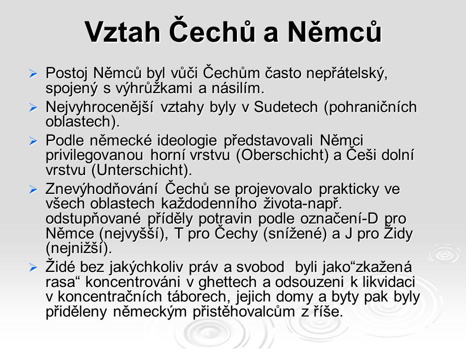 Vztah Čechů a Němců Postoj Němců byl vůči Čechům často nepřátelský, spojený s výhrůžkami a násilím.