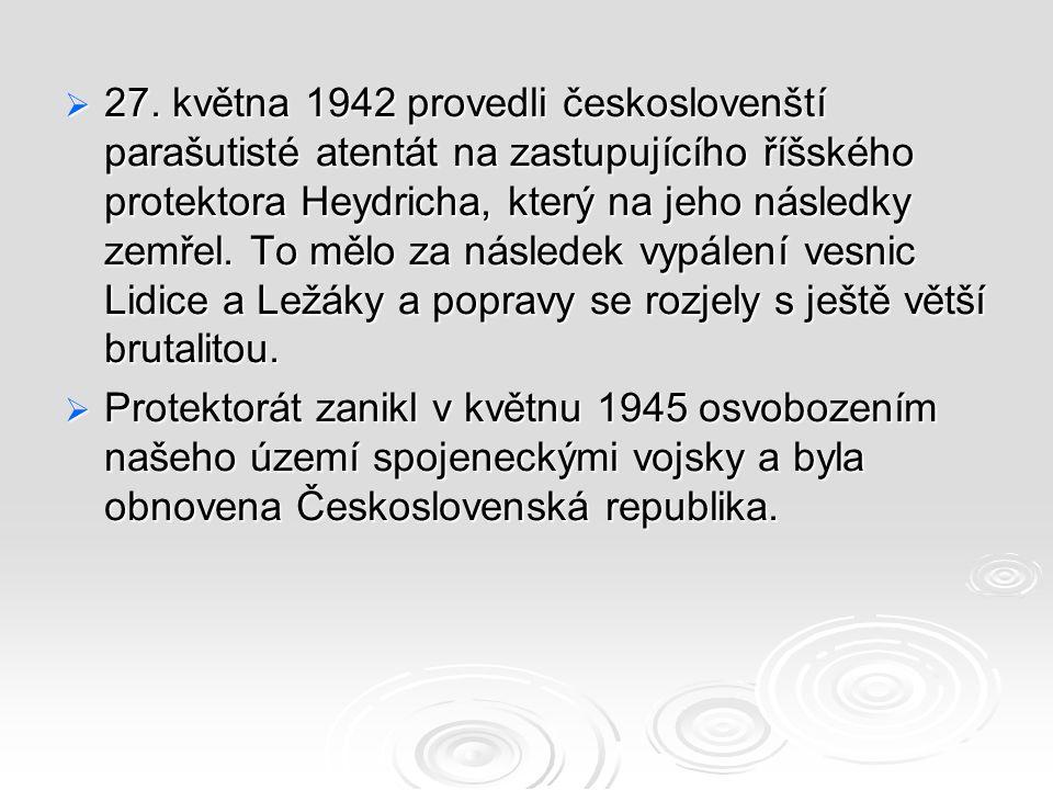 27. května 1942 provedli českoslovenští parašutisté atentát na zastupujícího říšského protektora Heydricha, který na jeho následky zemřel. To mělo za následek vypálení vesnic Lidice a Ležáky a popravy se rozjely s ještě větší brutalitou.