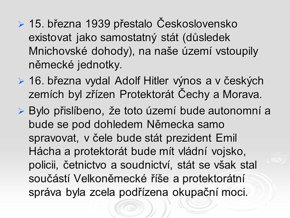 15. března 1939 přestalo Československo existovat jako samostatný stát (důsledek Mnichovské dohody), na naše území vstoupily německé jednotky.