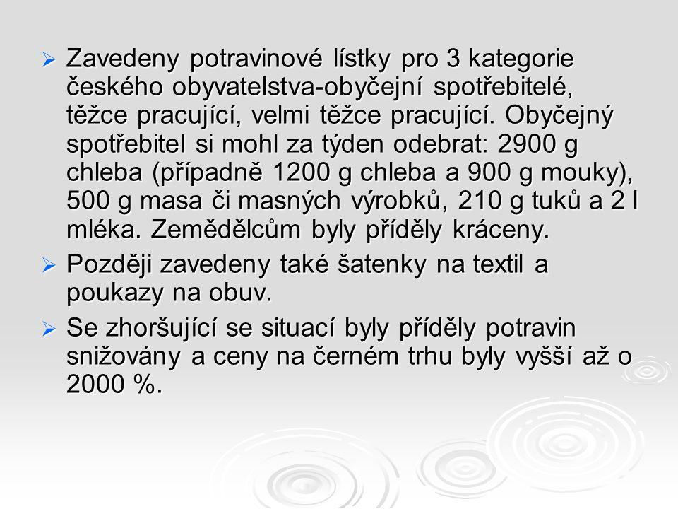 Zavedeny potravinové lístky pro 3 kategorie českého obyvatelstva-obyčejní spotřebitelé, těžce pracující, velmi těžce pracující. Obyčejný spotřebitel si mohl za týden odebrat: 2900 g chleba (případně 1200 g chleba a 900 g mouky), 500 g masa či masných výrobků, 210 g tuků a 2 l mléka. Zemědělcům byly příděly kráceny.
