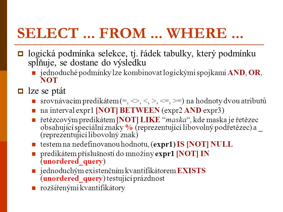 SELECT ... FROM ... WHERE ... logická podmínka selekce, tj. řádek tabulky, který podmínku splňuje, se dostane do výsledku.
