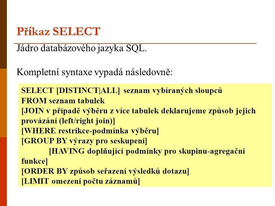 Příkaz SELECT Jádro databázového jazyka SQL.