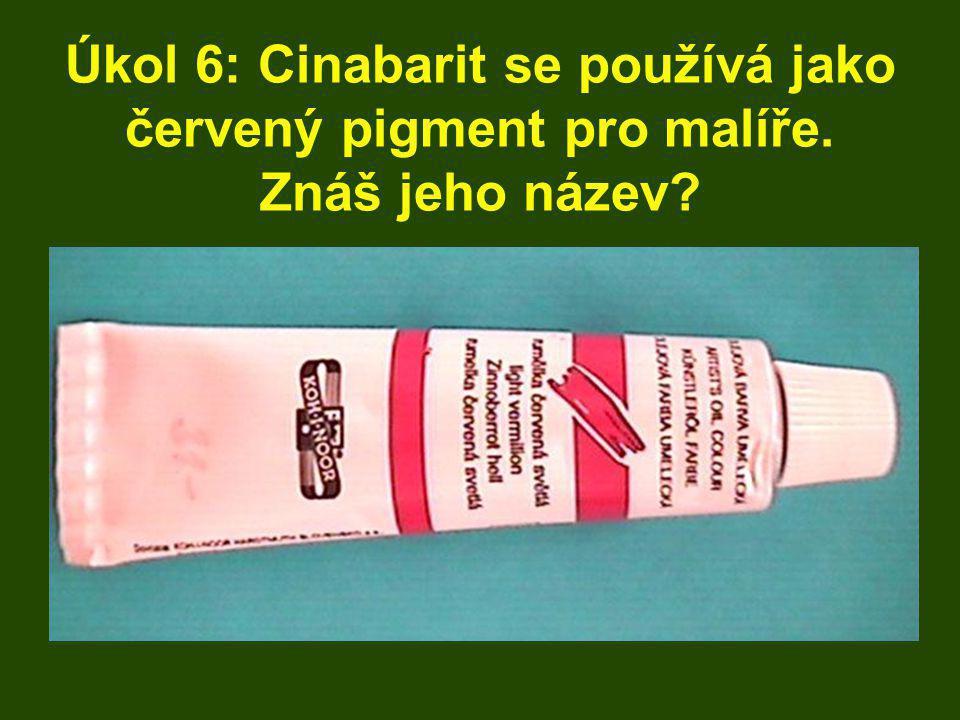 Úkol 6: Cinabarit se používá jako červený pigment pro malíře