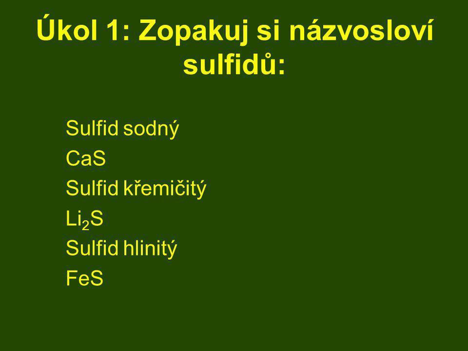 Úkol 1: Zopakuj si názvosloví sulfidů: