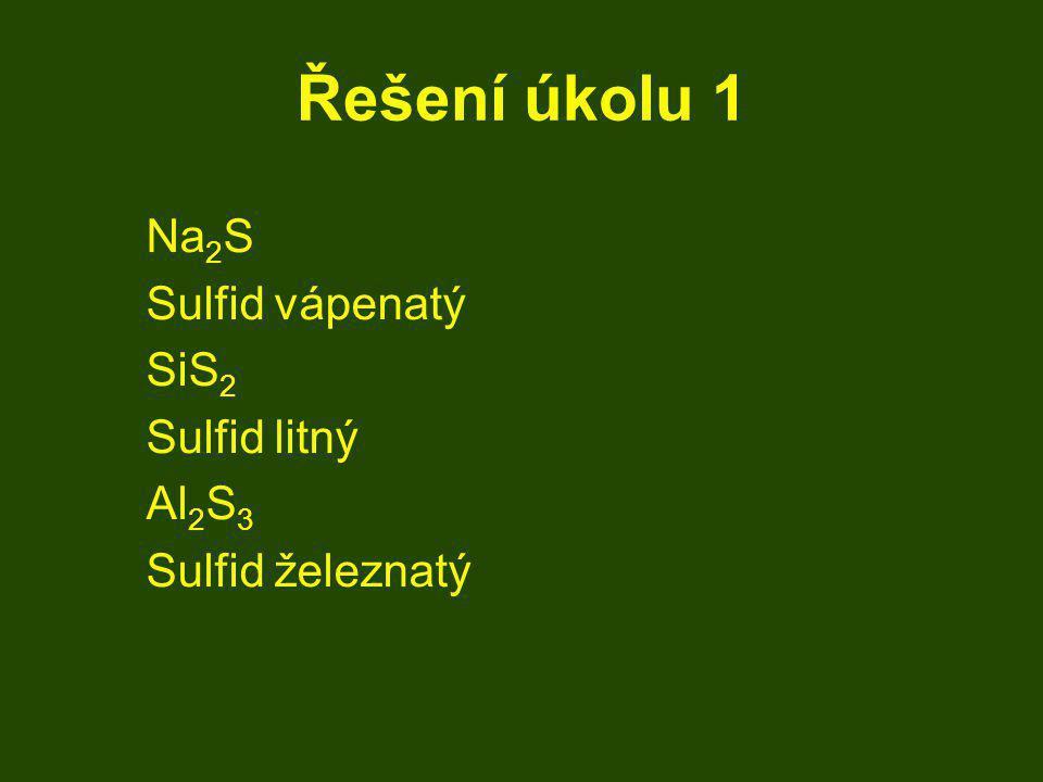 Řešení úkolu 1 Na2S Sulfid vápenatý SiS2 Sulfid litný Al2S3