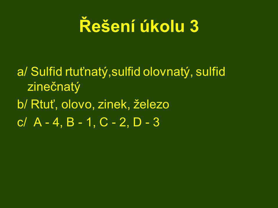 Řešení úkolu 3 a/ Sulfid rtuťnatý,sulfid olovnatý, sulfid zinečnatý