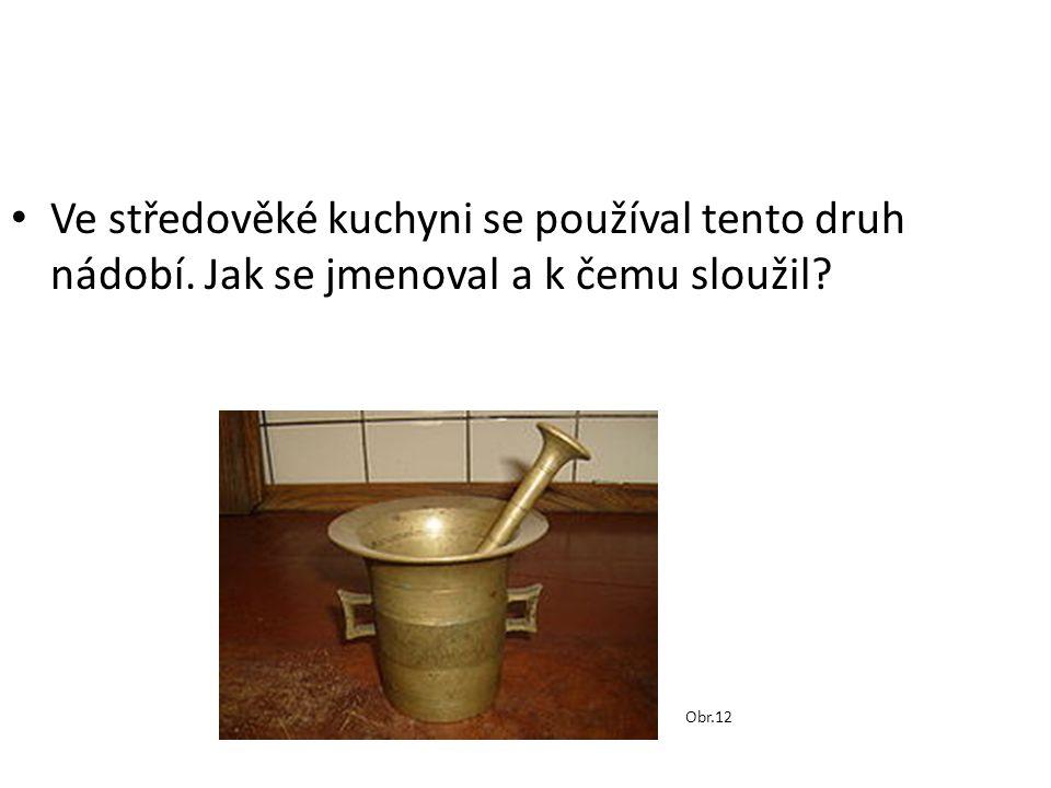 Ve středověké kuchyni se používal tento druh nádobí