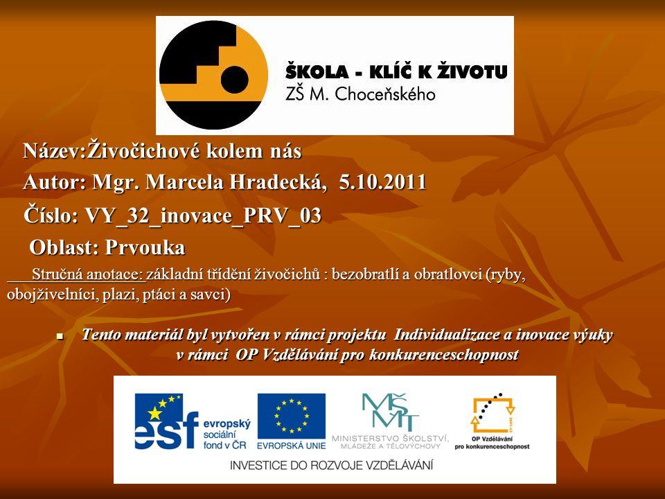 Název:Živočichové kolem nás Autor: Mgr. Marcela Hradecká, 5.10.2011