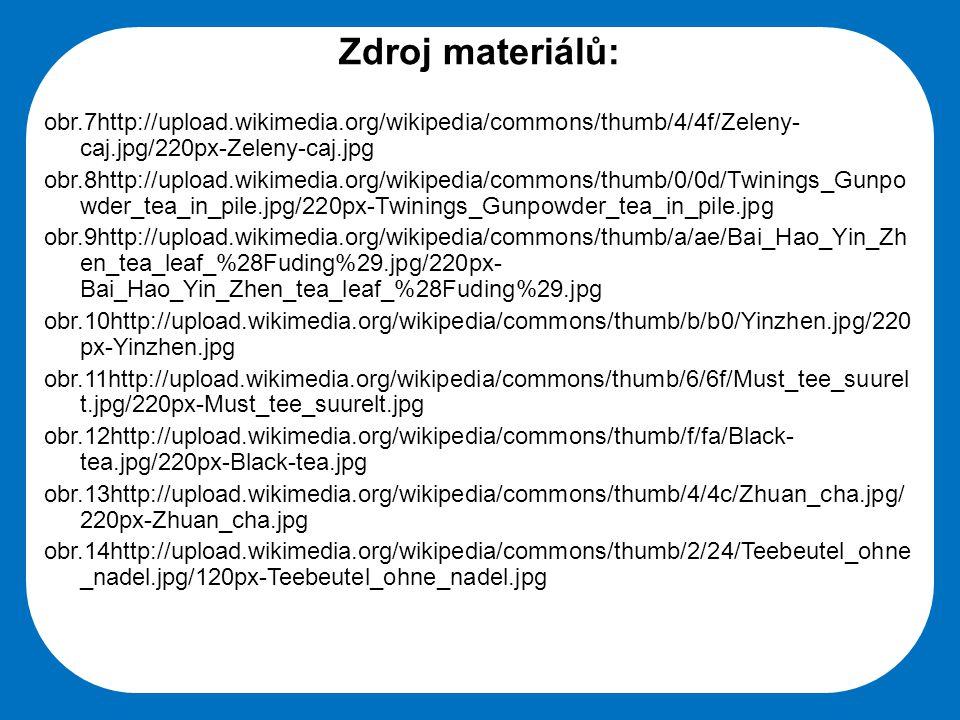 Zdroj materiálů: obr.7http://upload.wikimedia.org/wikipedia/commons/thumb/4/4f/Zeleny-caj.jpg/220px-Zeleny-caj.jpg.