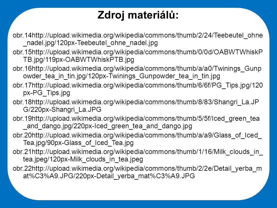 Zdroj materiálů: obr.14http://upload.wikimedia.org/wikipedia/commons/thumb/2/24/Teebeutel_ohne_nadel.jpg/120px-Teebeutel_ohne_nadel.jpg.