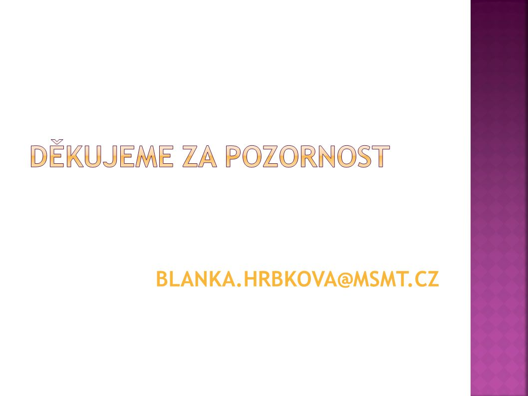 blanka.hrbkova@msmt.cz Děkujeme za pozornost