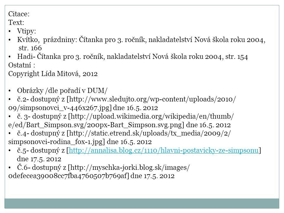 Citace: Text: Vtipy: Kvítko, prázdniny: Čítanka pro 3. ročník, nakladatelství Nová škola roku 2004,