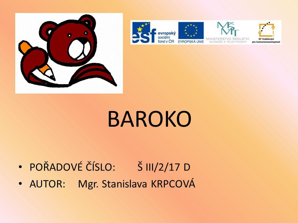 BAROKO POŘADOVÉ ČÍSLO: Š III/2/17 D AUTOR: Mgr. Stanislava KRPCOVÁ