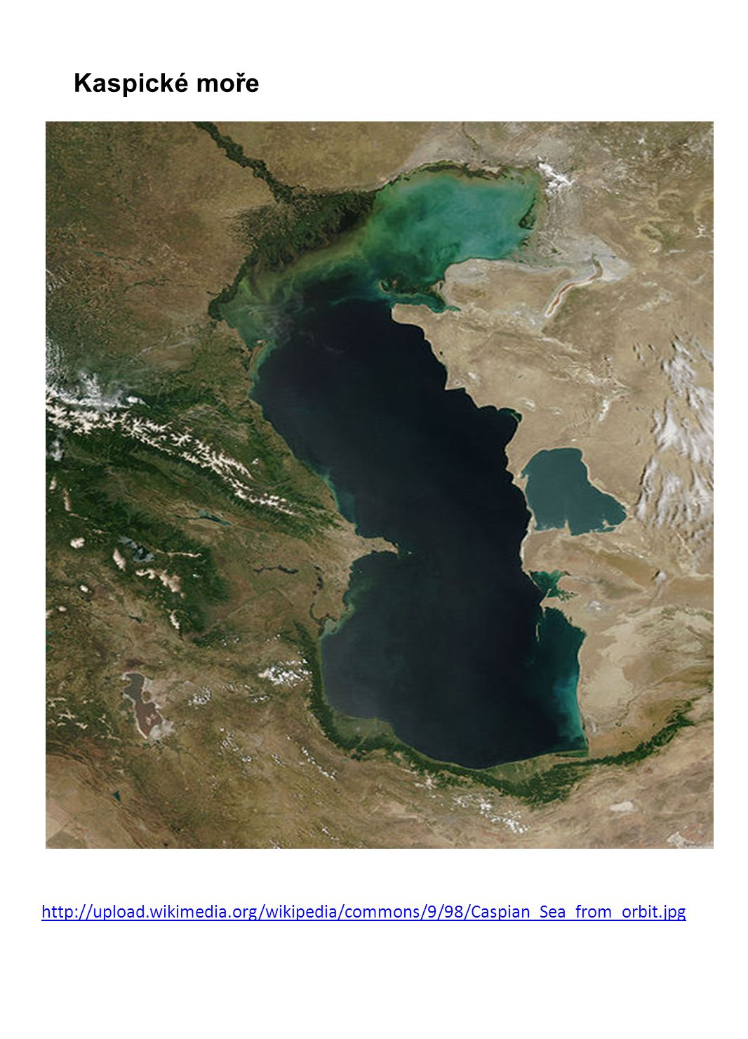 Kaspické moře http://upload.wikimedia.org/wikipedia/commons/9/98/Caspian_Sea_from_orbit.jpg