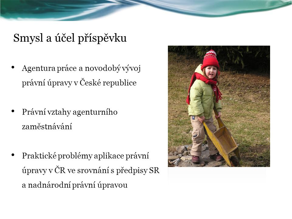 Smysl a účel příspěvku Agentura práce a novodobý vývoj právní úpravy v České republice. Právní vztahy agenturního zaměstnávání.