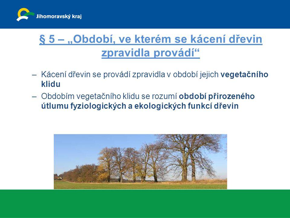 """§ 5 – """"Období, ve kterém se kácení dřevin zpravidla provádí"""