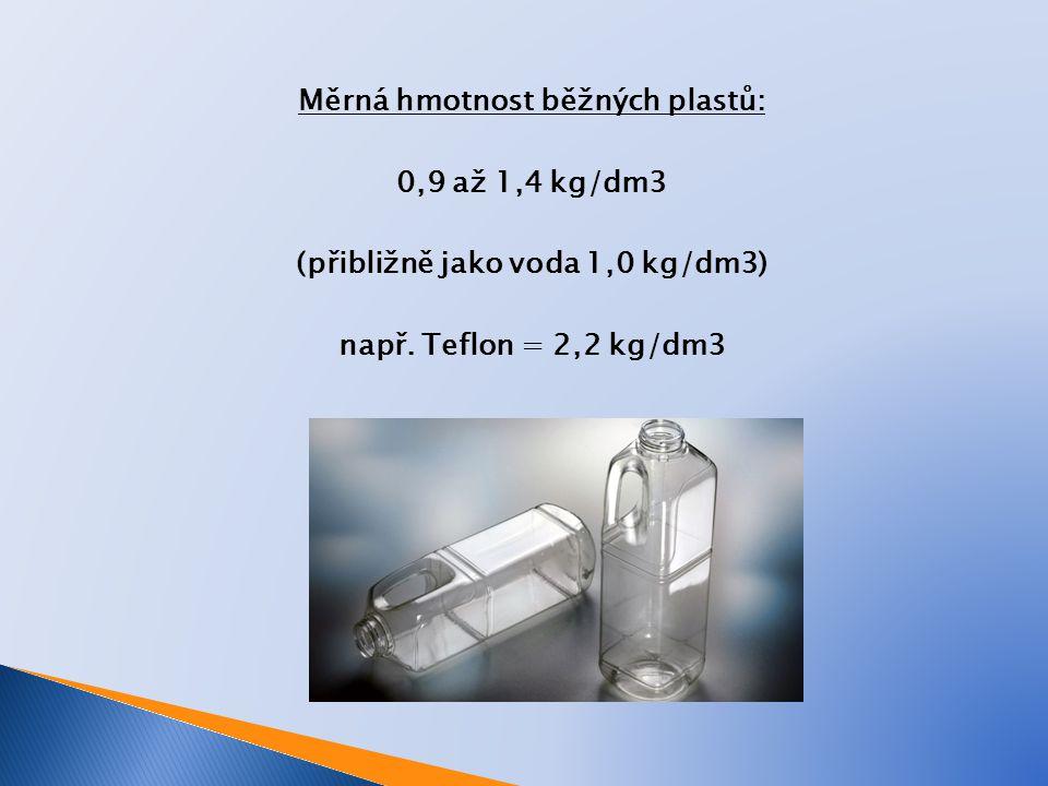 Měrná hmotnost běžných plastů: (přibližně jako voda 1,0 kg/dm3)