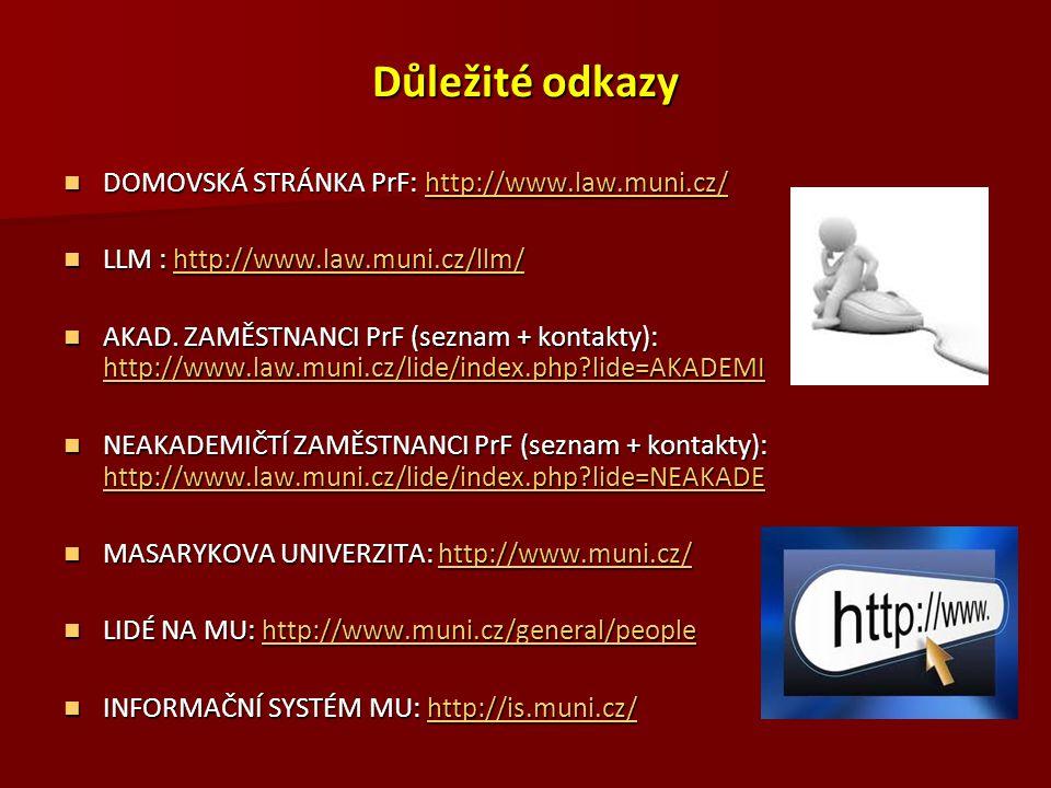 Důležité odkazy DOMOVSKÁ STRÁNKA PrF: http://www.law.muni.cz/