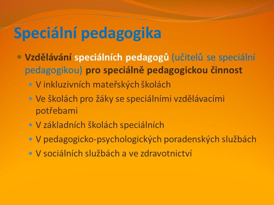 Speciální pedagogika Vzdělávání speciálních pedagogů (učitelů se speciální pedagogikou) pro speciálně pedagogickou činnost.