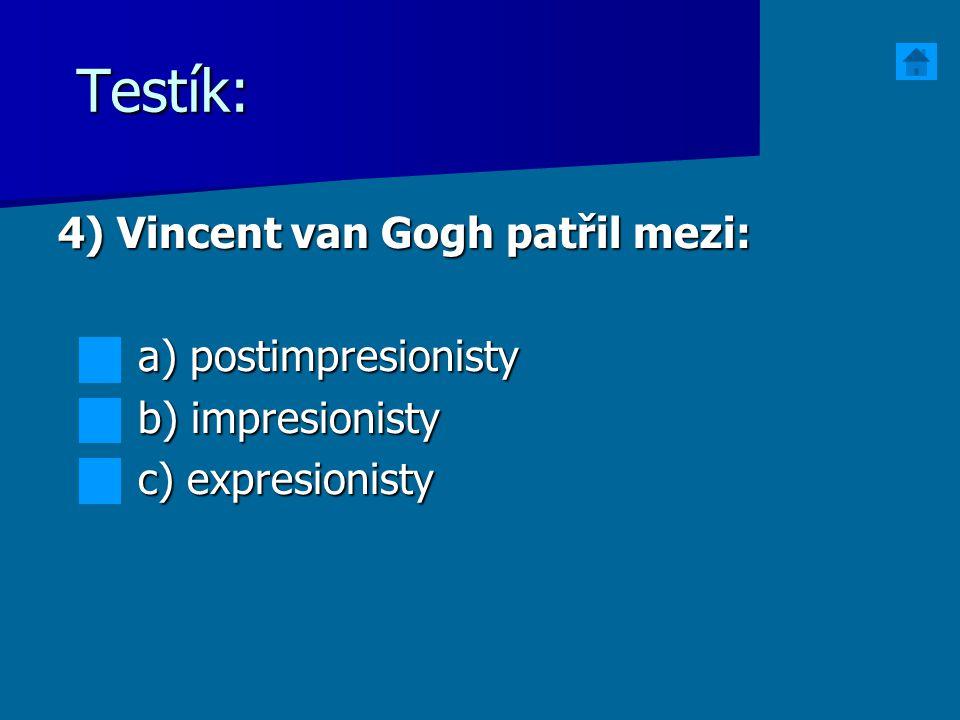 Testík: 4) Vincent van Gogh patřil mezi: a) postimpresionisty