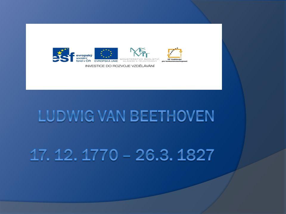 Ludwig van beethoven 17. 12. 1770 – 26.3. 1827