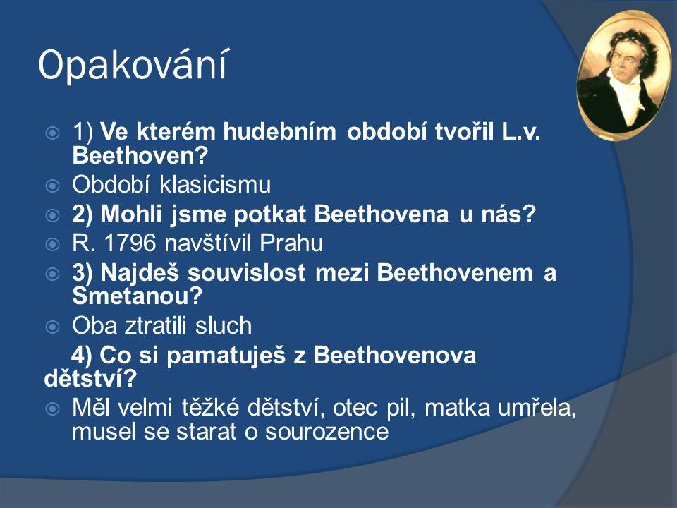 Opakování 1) Ve kterém hudebním období tvořil L.v. Beethoven