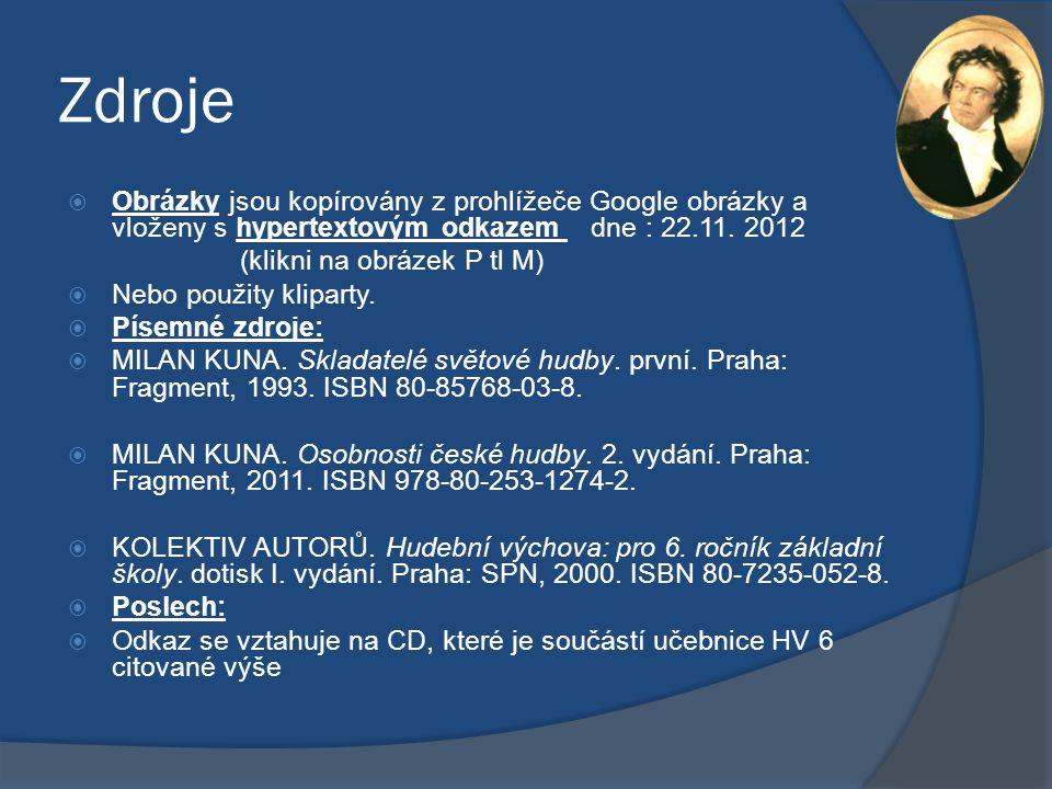 Zdroje Obrázky jsou kopírovány z prohlížeče Google obrázky a vloženy s hypertextovým odkazem dne : 22.11. 2012.