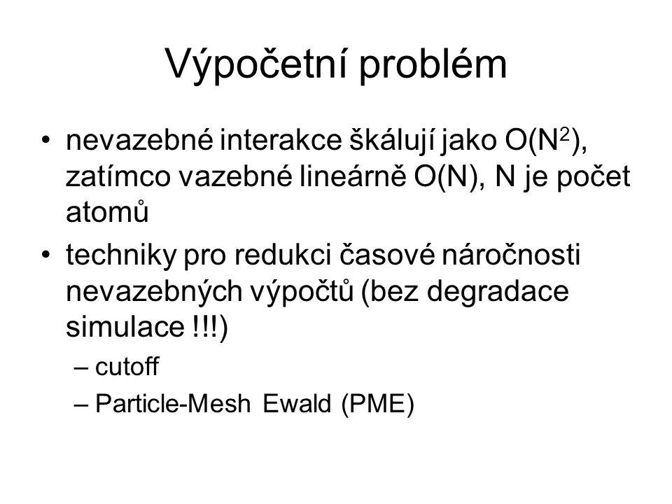 Výpočetní problém nevazebné interakce škálují jako O(N2), zatímco vazebné lineárně O(N), N je počet atomů.