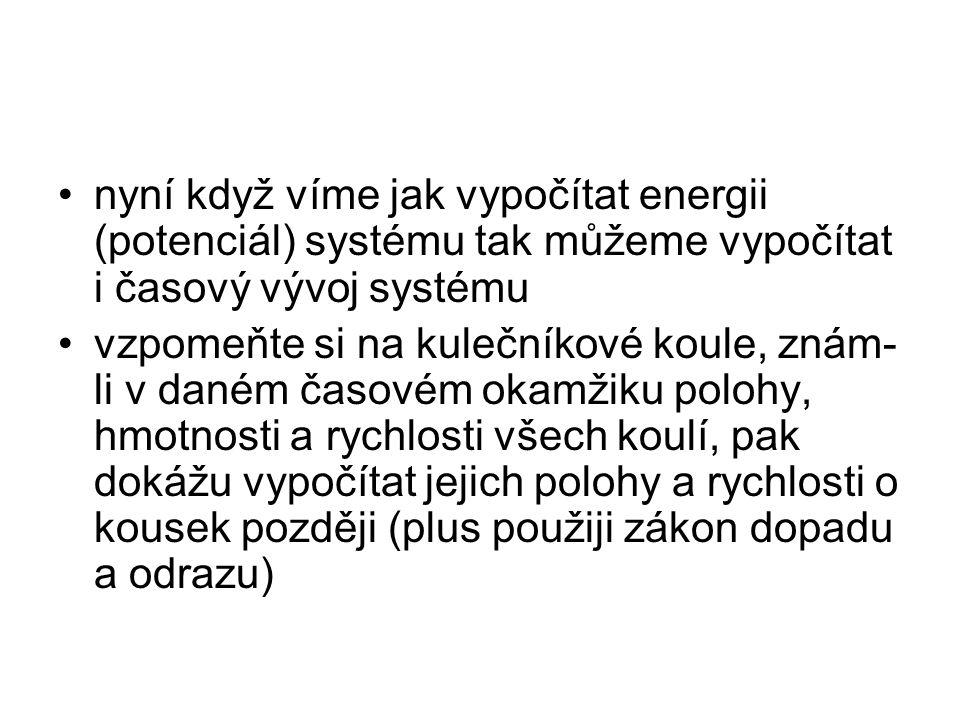 nyní když víme jak vypočítat energii (potenciál) systému tak můžeme vypočítat i časový vývoj systému