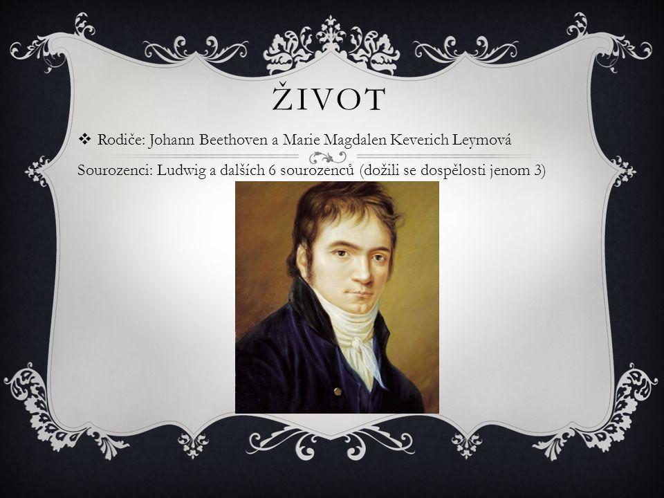 Život Rodiče: Johann Beethoven a Marie Magdalen Keverich Leymová Sourozenci: Ludwig a dalších 6 sourozenců (dožili se dospělosti jenom 3)