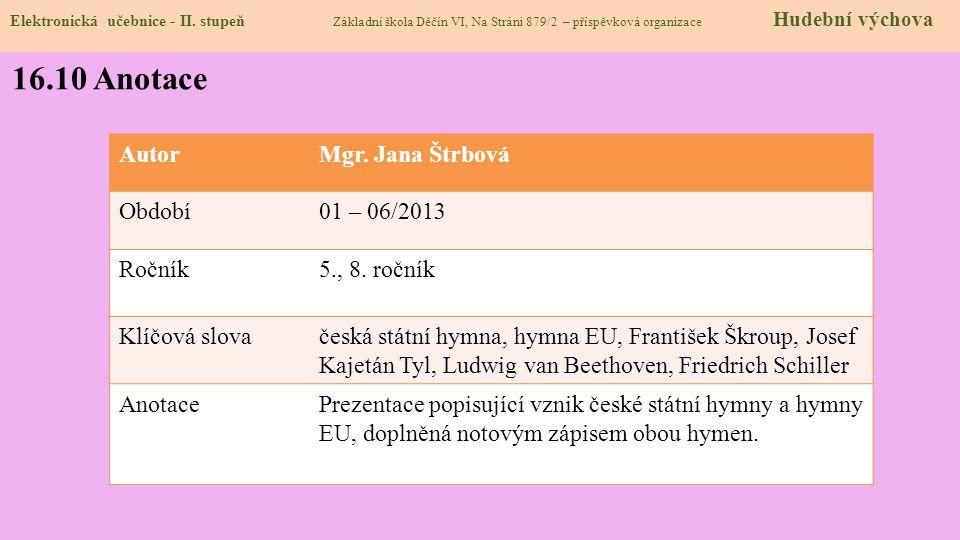 16.10 Anotace Autor Mgr. Jana Štrbová Období 01 – 06/2013 Ročník