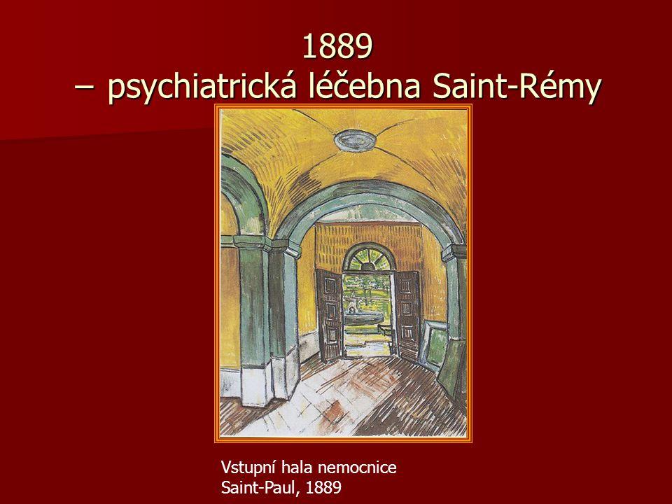 1889 − psychiatrická léčebna Saint-Rémy