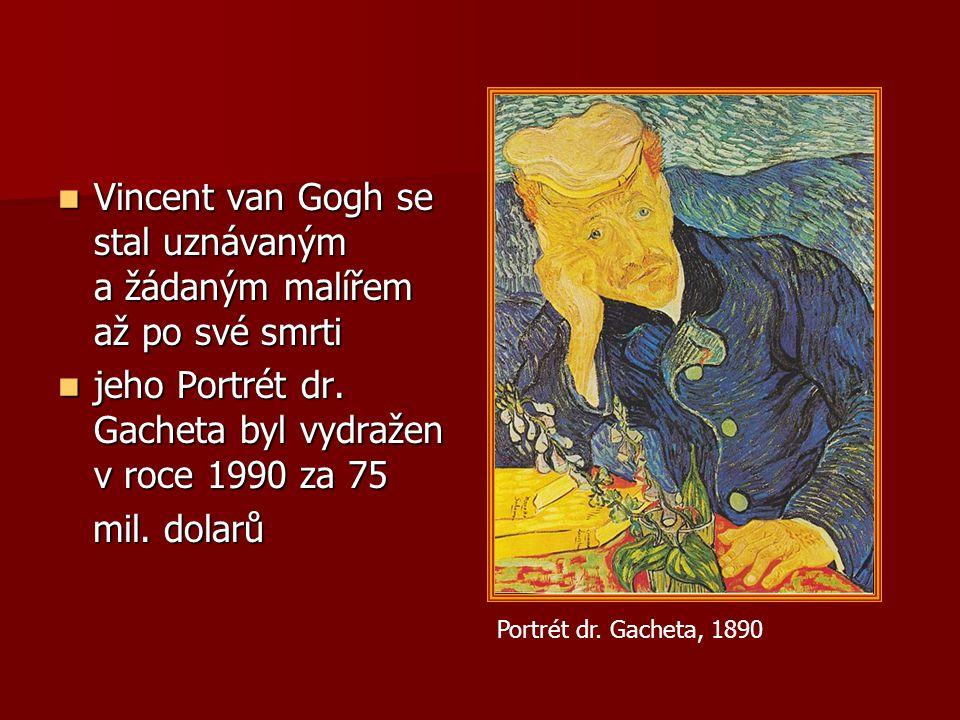 Vincent van Gogh se stal uznávaným a žádaným malířem až po své smrti