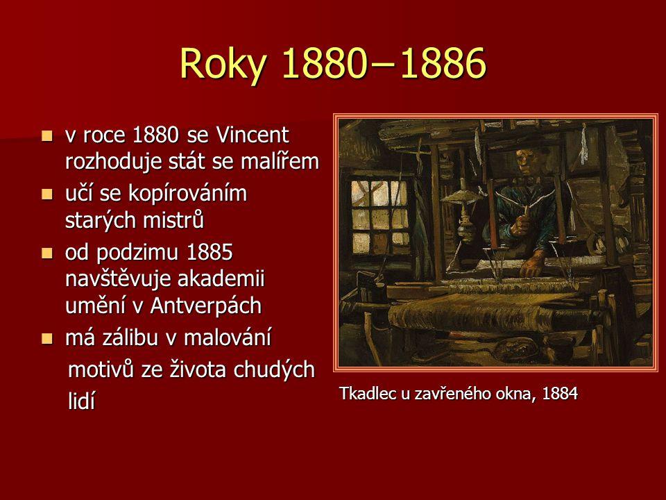 Roky 1880−1886 v roce 1880 se Vincent rozhoduje stát se malířem