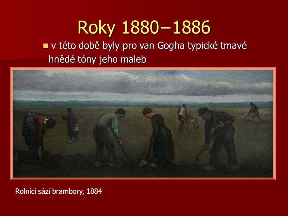 Roky 1880−1886 v této době byly pro van Gogha typické tmavé