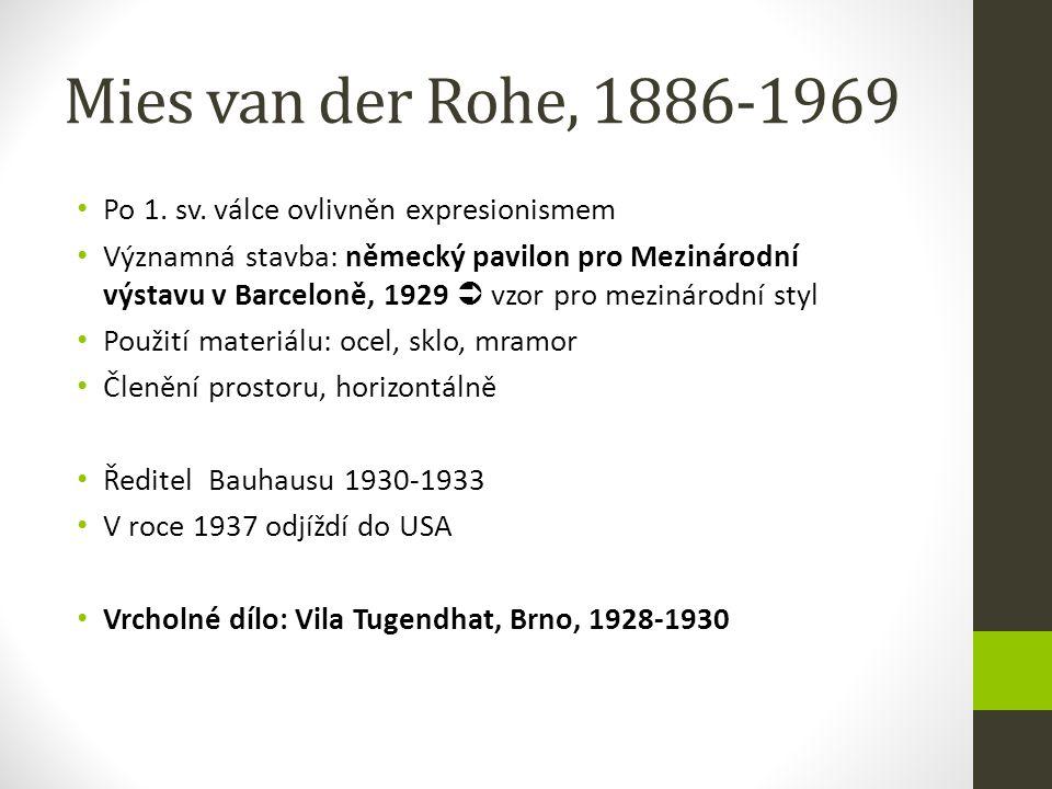 Mies van der Rohe, 1886-1969 Po 1. sv. válce ovlivněn expresionismem