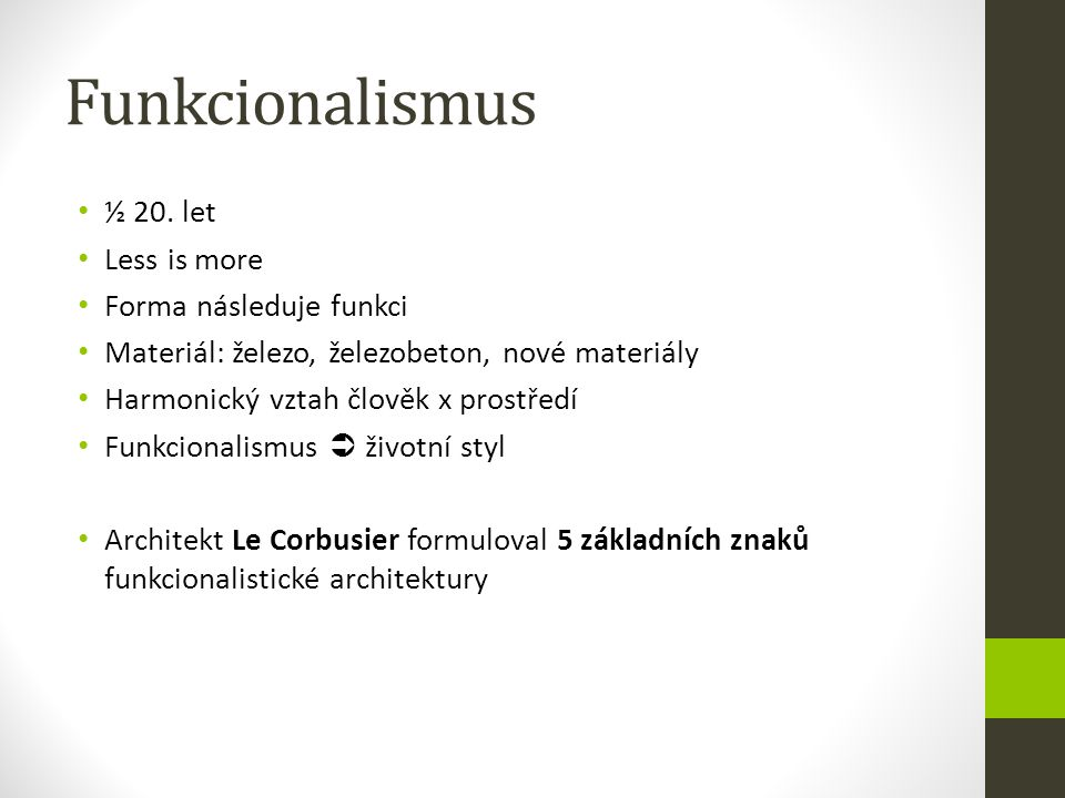 Funkcionalismus ½ 20. let Less is more Forma následuje funkci