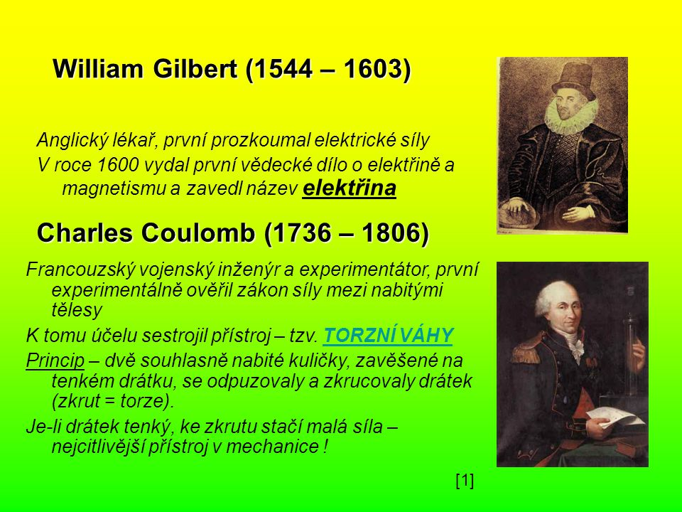 William Gilbert (1544 – 1603) Charles Coulomb (1736 – 1806)