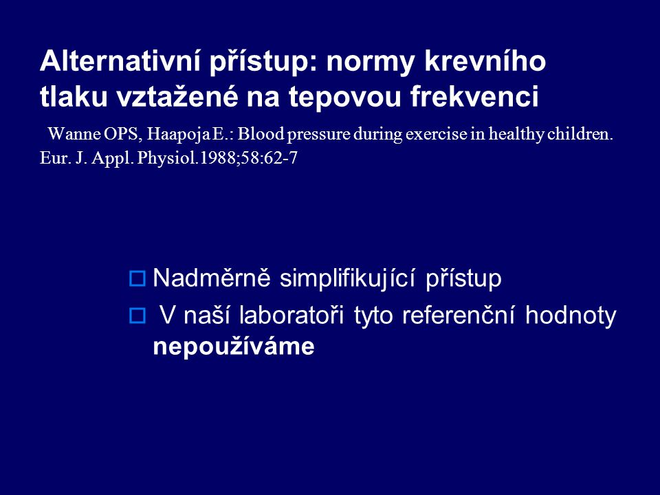 Alternativní přístup: normy krevního tlaku vztažené na tepovou frekvenci Wanne OPS, Haapoja E.: Blood pressure during exercise in healthy children. Eur. J. Appl. Physiol.1988;58:62-7