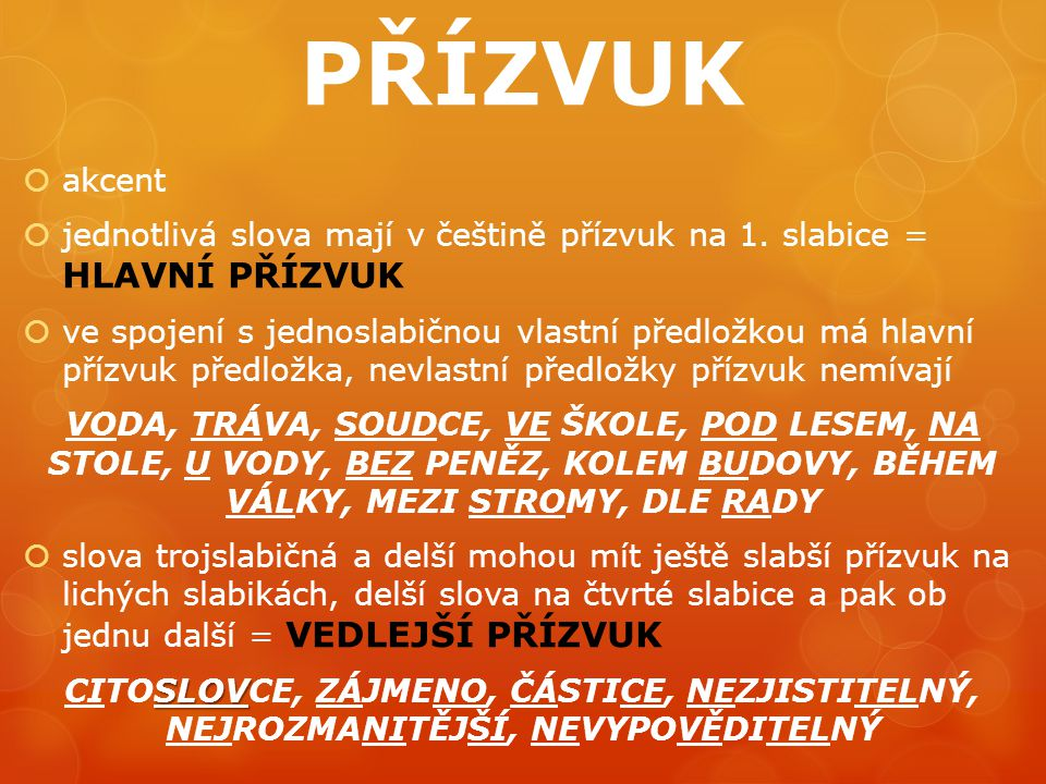PŘÍZVUK akcent. jednotlivá slova mají v češtině přízvuk na 1. slabice = HLAVNÍ PŘÍZVUK.