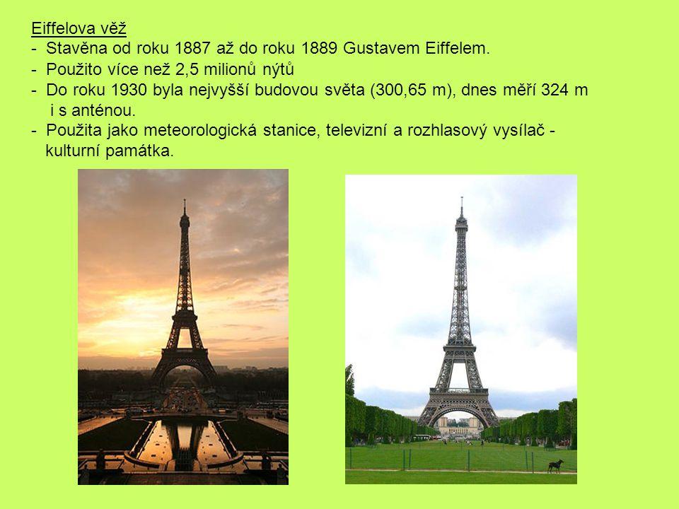 Eiffelova věž - Stavěna od roku 1887 až do roku 1889 Gustavem Eiffelem. - Použito více než 2,5 milionů nýtů.