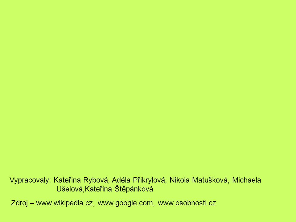 Vypracovaly: Kateřina Rybová, Adéla Přikrylová, Nikola Matušková, Michaela Ušelová,Kateřina Štěpánková
